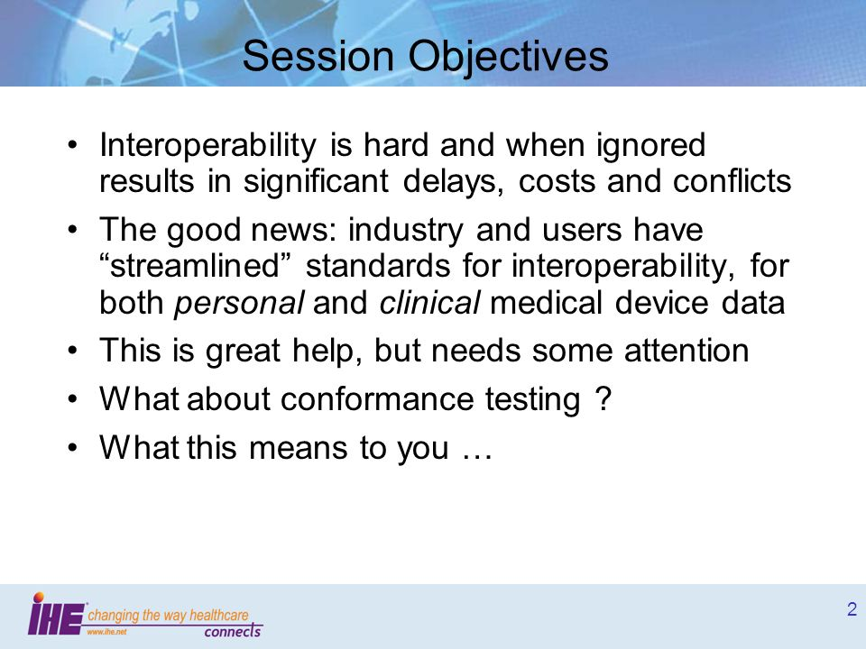 Session Objectives Interoperability is hard and when ignored results in significant delays, costs and conflicts.