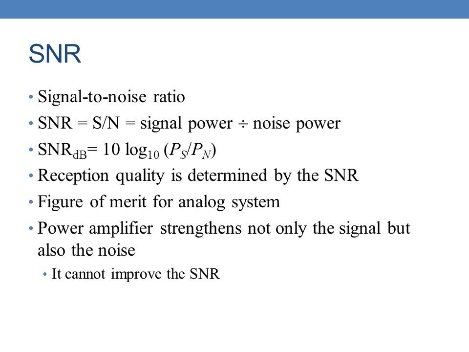 SNR Signal-to-noise ratio SNR = S/N = signal power  noise power