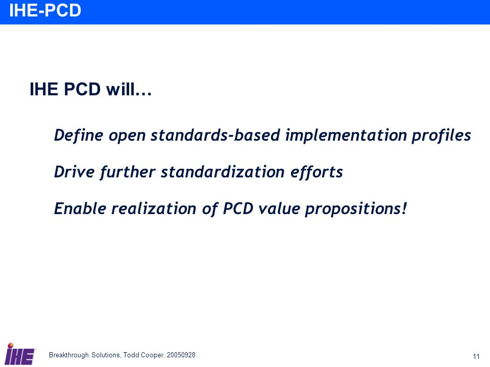 IHE PCD will… Define open standards-based implementation profiles