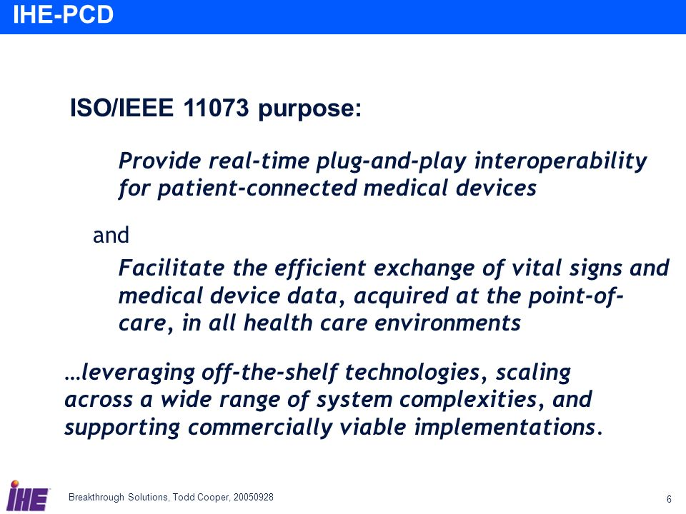 ISO/IEEE 11073 purpose: Provide real-time plug-and-play interoperability for patient-connected medical devices.