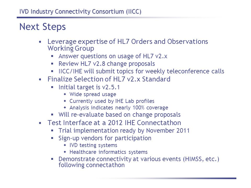 Next Steps Leverage expertise of HL7 Orders and Observations Working Group. Answer questions on usage of HL7 v2.x.