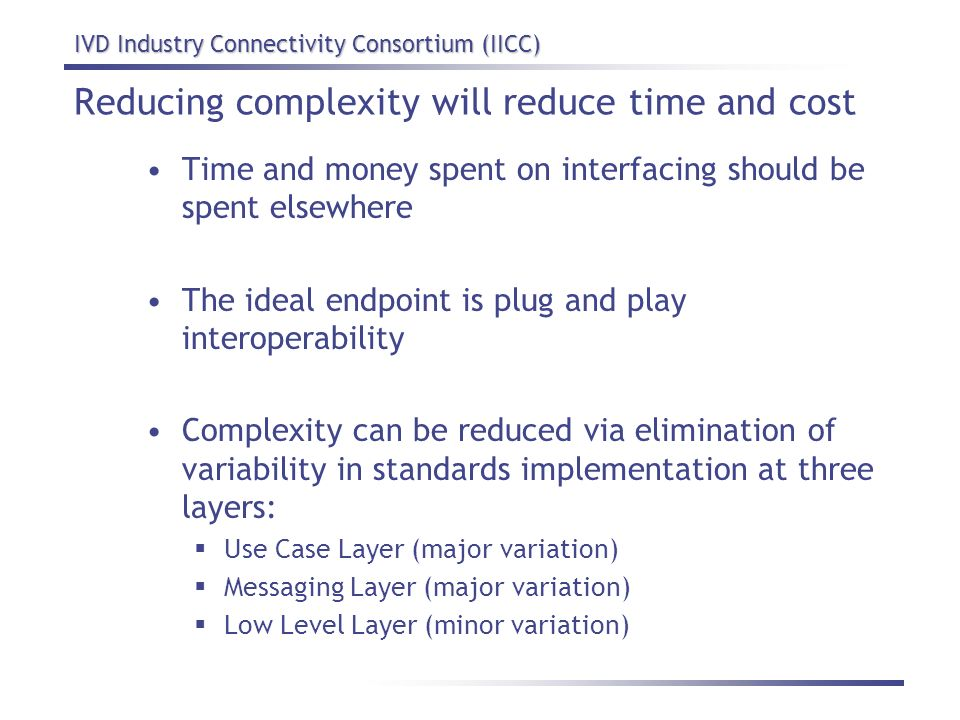 Reducing complexity will reduce time and cost