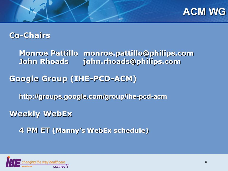 ACM WG Co-Chairs Google Group (IHE-PCD-ACM) Weekly WebEx