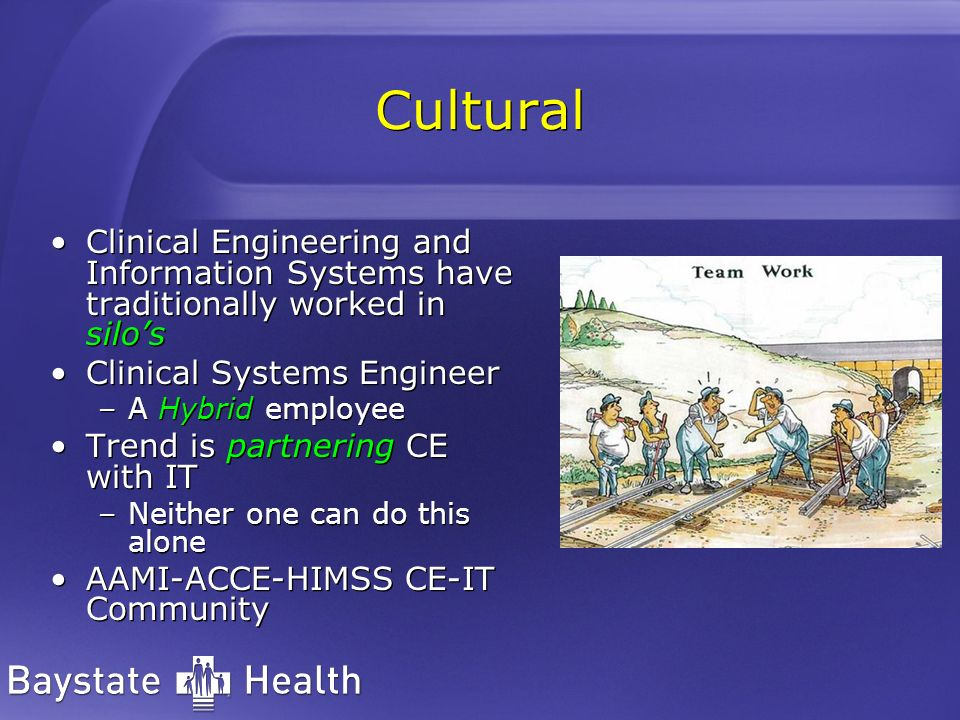 CulturalClinical Engineering and Information Systems have traditionally worked in silo's. Clinical Systems Engineer.