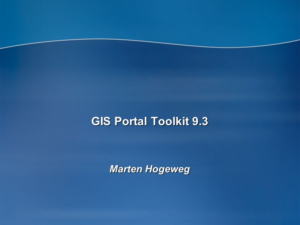 GIS Portal Toolkit 9.3 Marten Hogeweg
