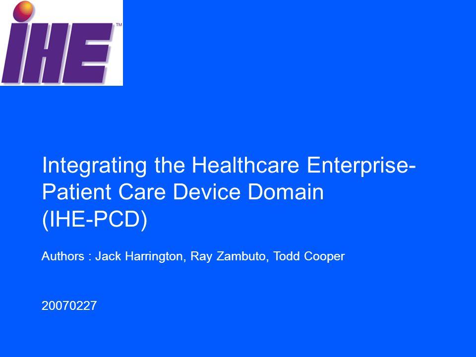 Integrating the Healthcare Enterprise- Patient Care Device Domain (IHE-PCD)