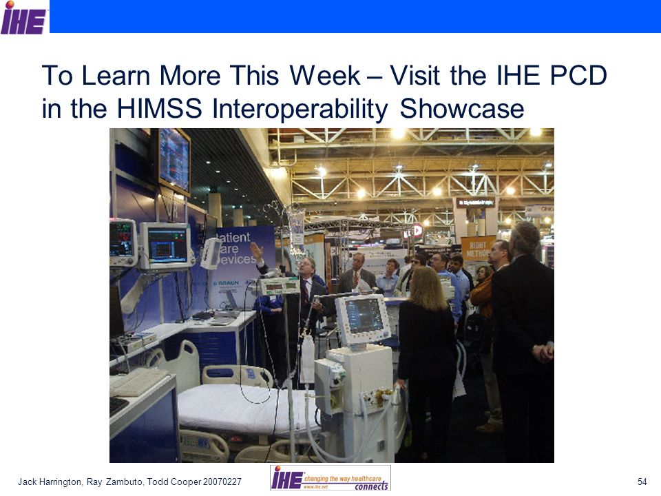To Learn More This Week – Visit the IHE PCD in the HIMSS Interoperability Showcase