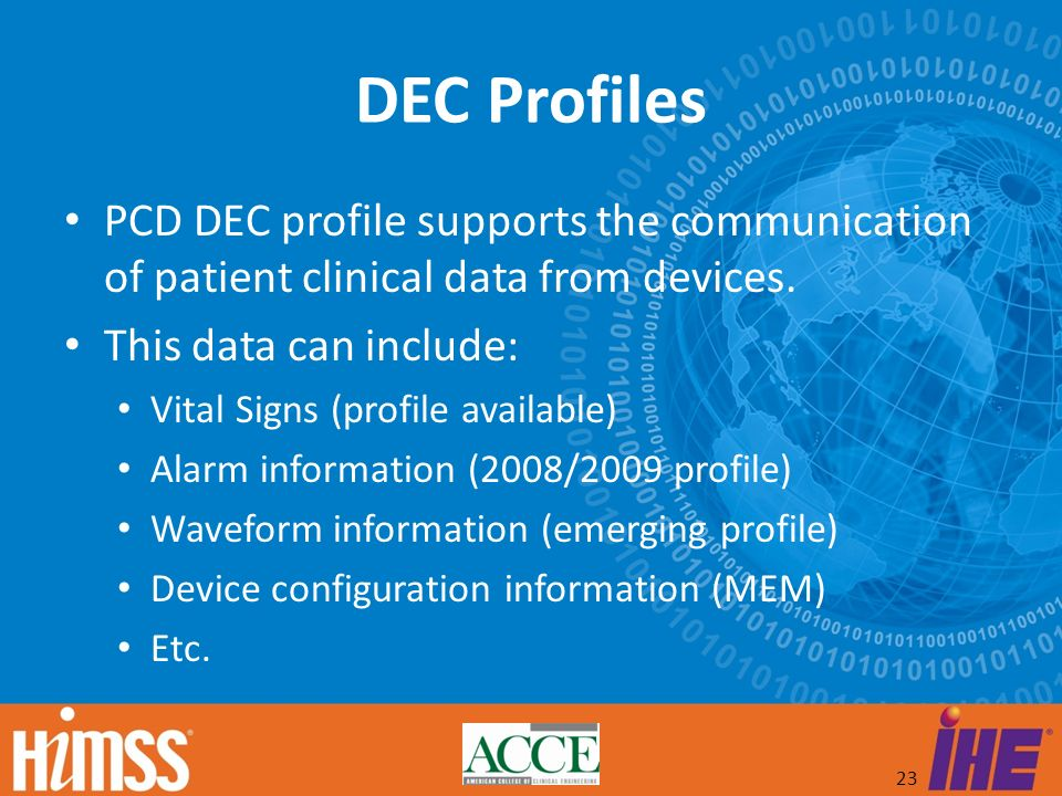 DEC Profiles PCD DEC profile supports the communication of patient clinical data from devices. This data can include: