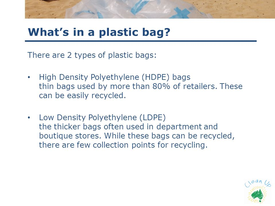 What's in a plastic bag There are 2 types of plastic bags: