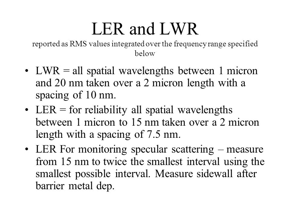 LER and LWR reported as RMS values integrated over the frequency range specified below