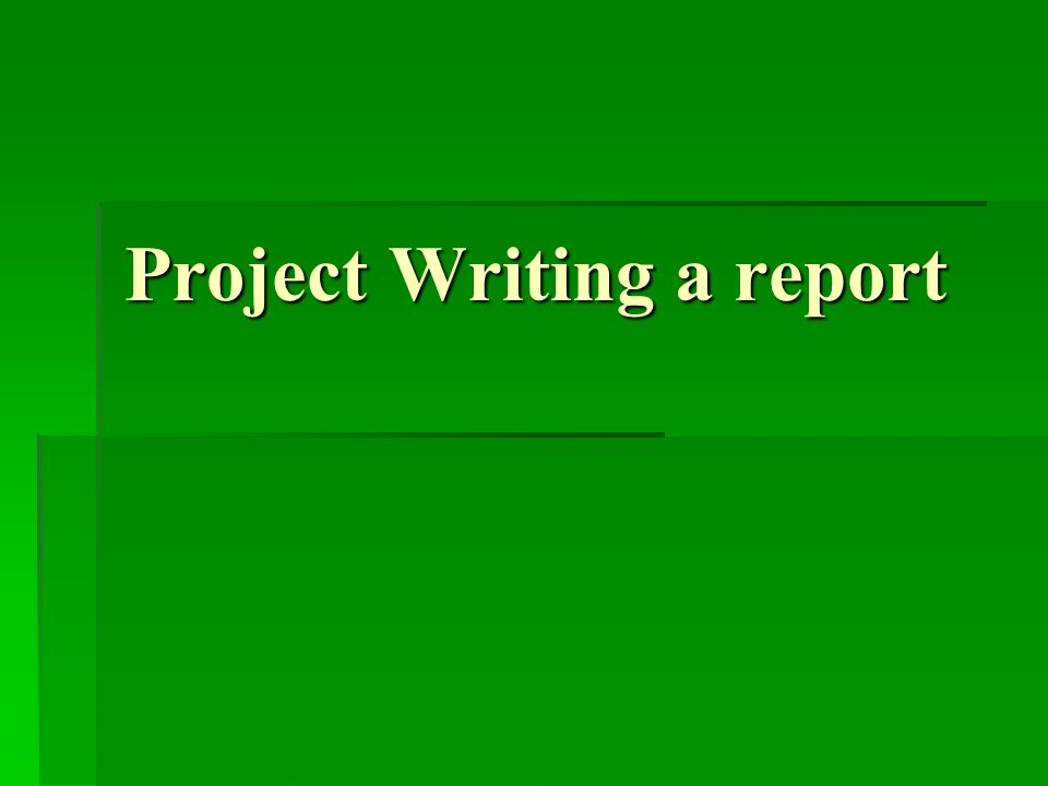 Project Writing a report