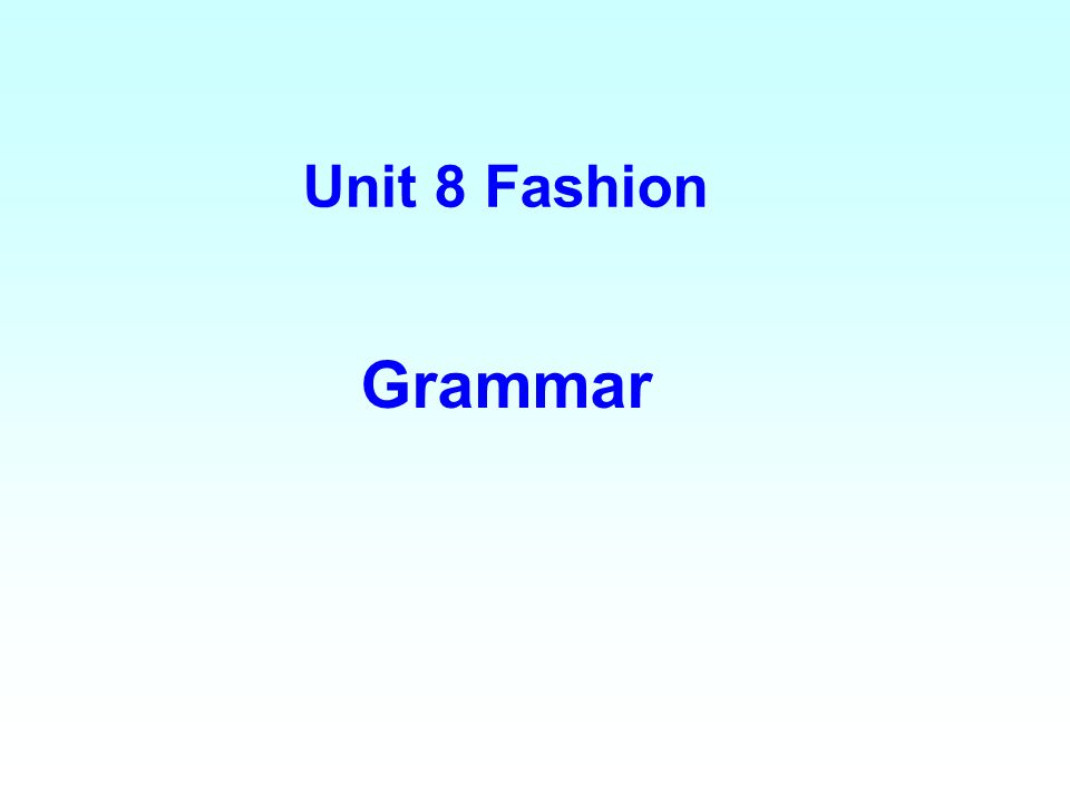 Unit 8 Fashion Grammar