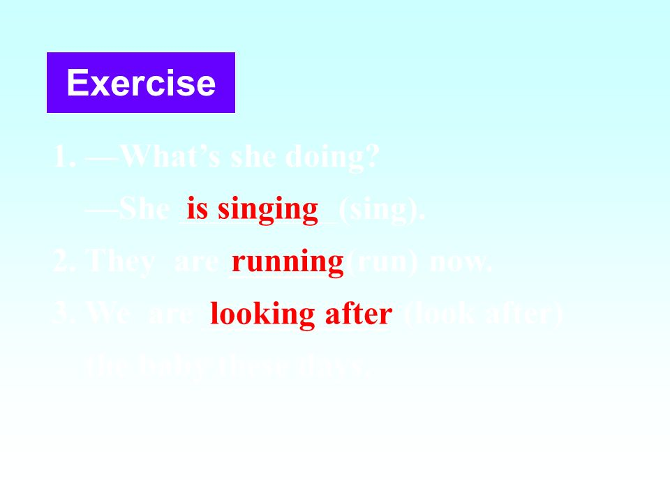 Exercise 1. —What's she doing —She (sing).