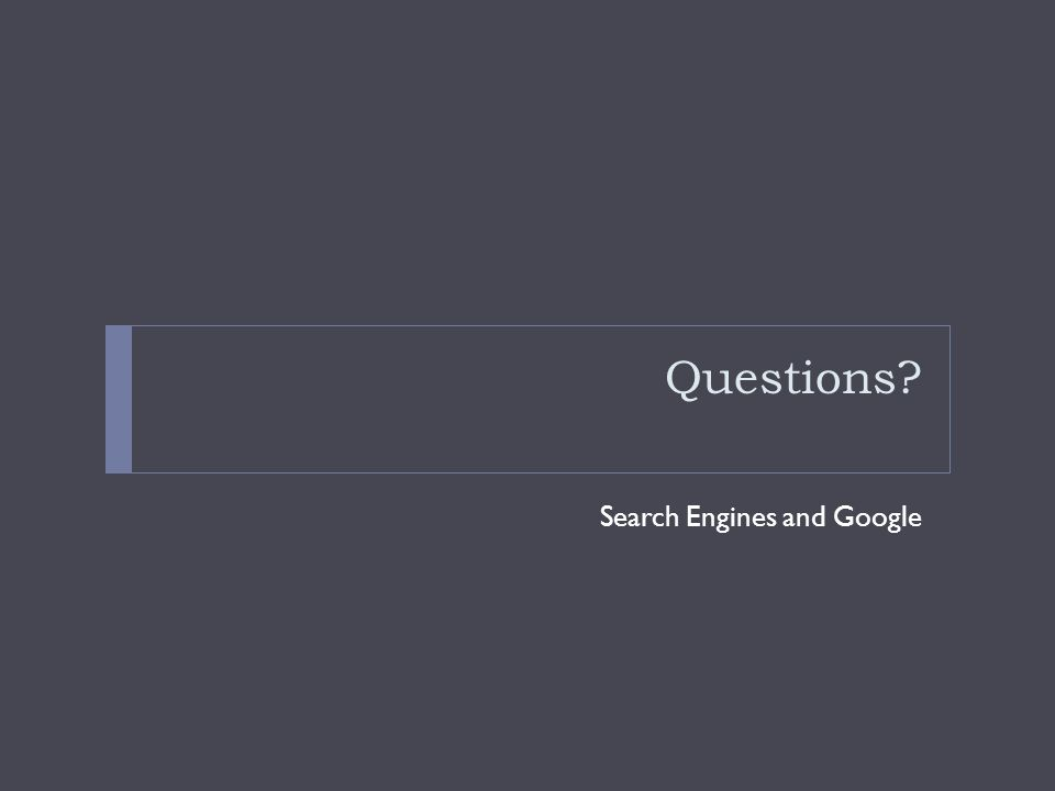 Questions Search Engines and Google