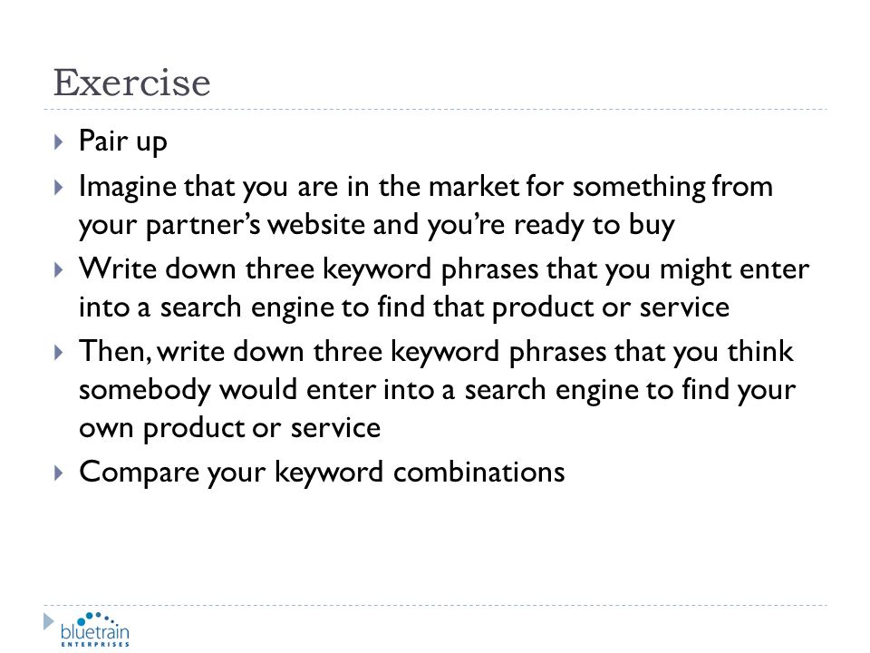 Exercise Pair up. Imagine that you are in the market for something from your partner's website and you're ready to buy.