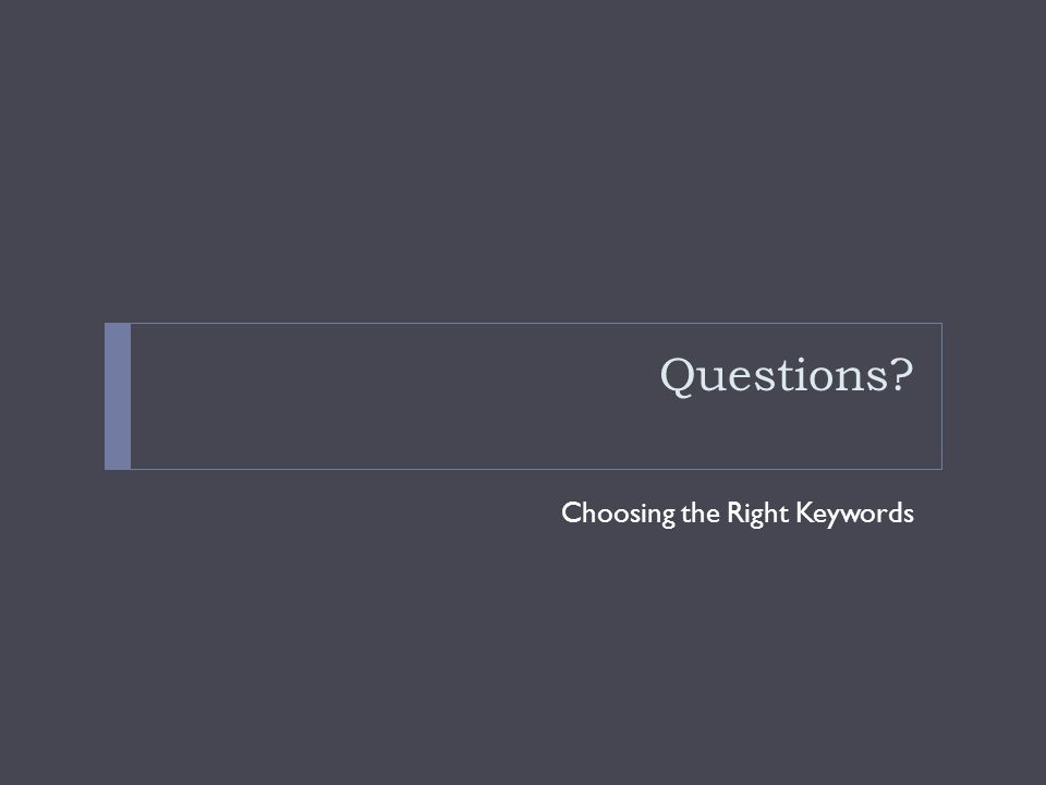 Questions Choosing the Right Keywords