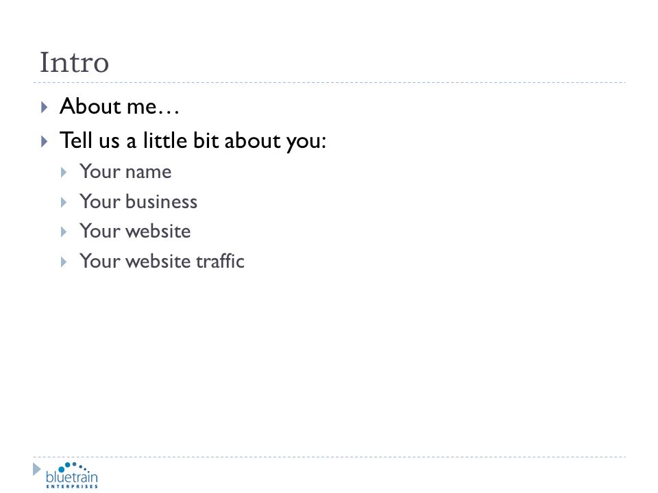 Intro About me… Tell us a little bit about you: Your name