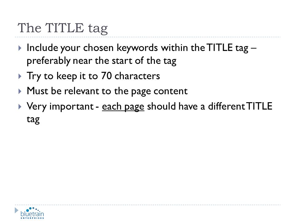 The TITLE tag Include your chosen keywords within the TITLE tag – preferably near the start of the tag.