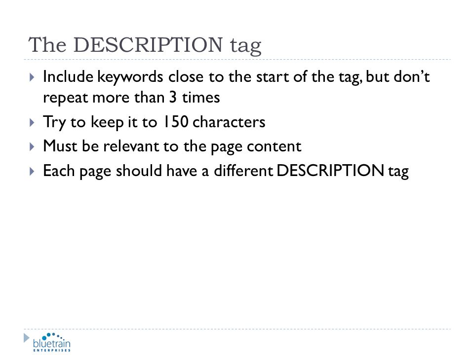 The DESCRIPTION tag Include keywords close to the start of the tag, but don't repeat more than 3 times.