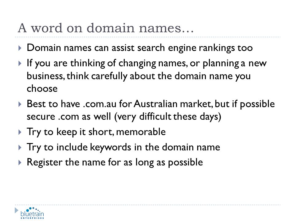 A word on domain names… Domain names can assist search engine rankings too.