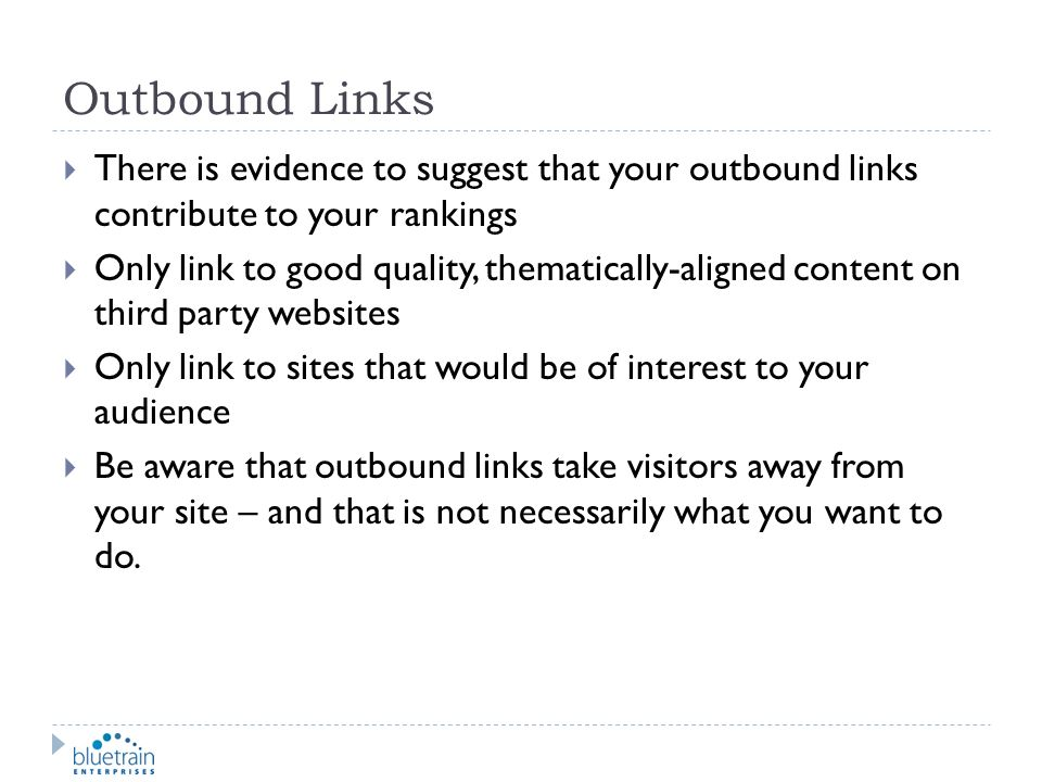 Outbound Links There is evidence to suggest that your outbound links contribute to your rankings.