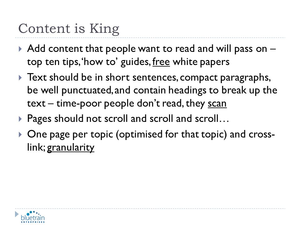 Content is King Add content that people want to read and will pass on – top ten tips, 'how to' guides, free white papers.