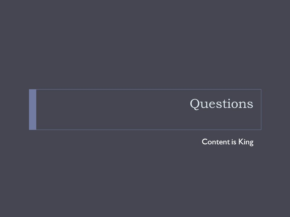 Questions Content is King