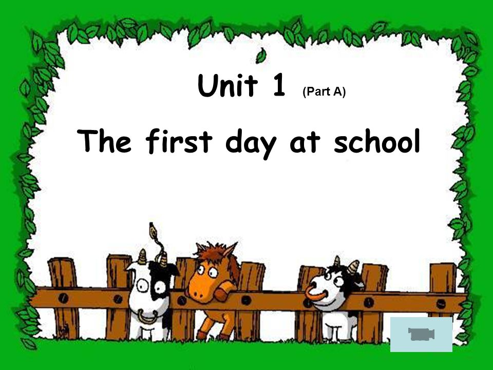 Unit 1 (Part A) The first day at school