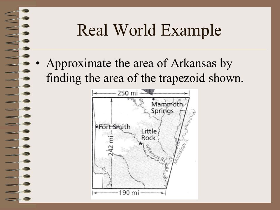 Real World Example Approximate the area of Arkansas by finding the area of the trapezoid shown.