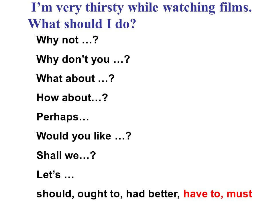 I'm very thirsty while watching films. What should I do