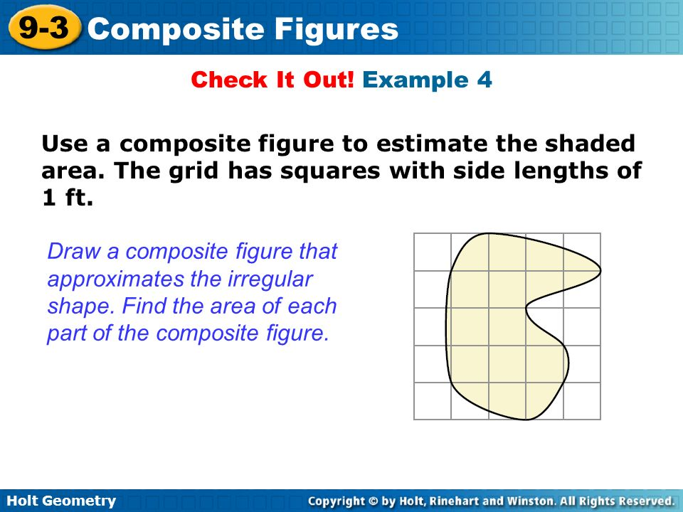 Check It Out! Example 4 Use a composite figure to estimate the shaded area. The grid has squares with side lengths of 1 ft.