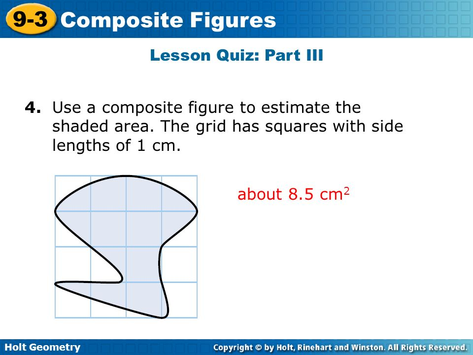 Lesson Quiz: Part III 4. Use a composite figure to estimate the shaded area. The grid has squares with side.