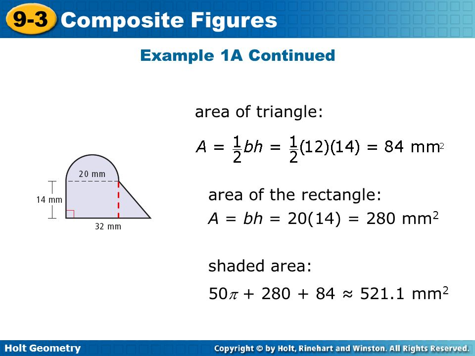 Example 1A Continued area of triangle: area of the rectangle: A = bh = 20(14) = 280 mm2. shaded area: