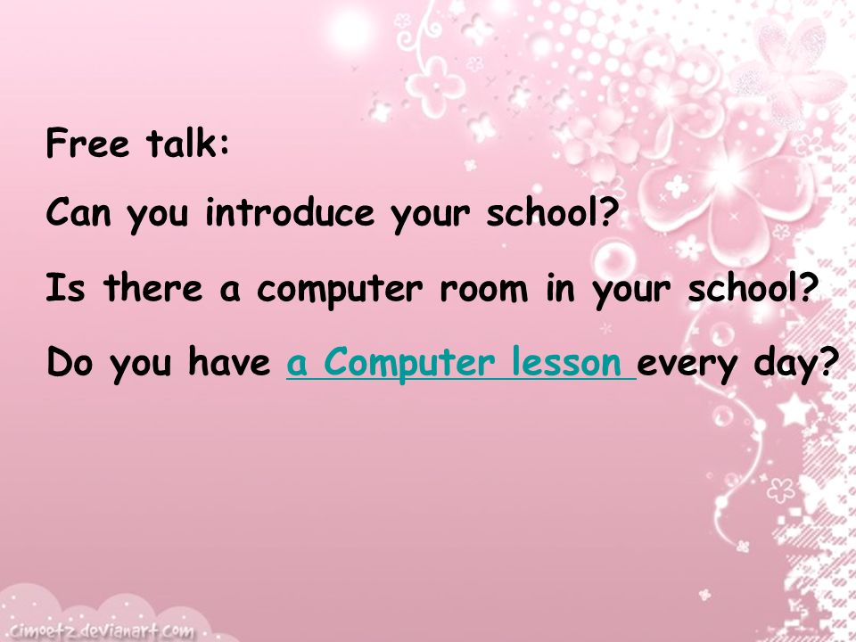 Free talk: Can you introduce your school. Is there a computer room in your school.