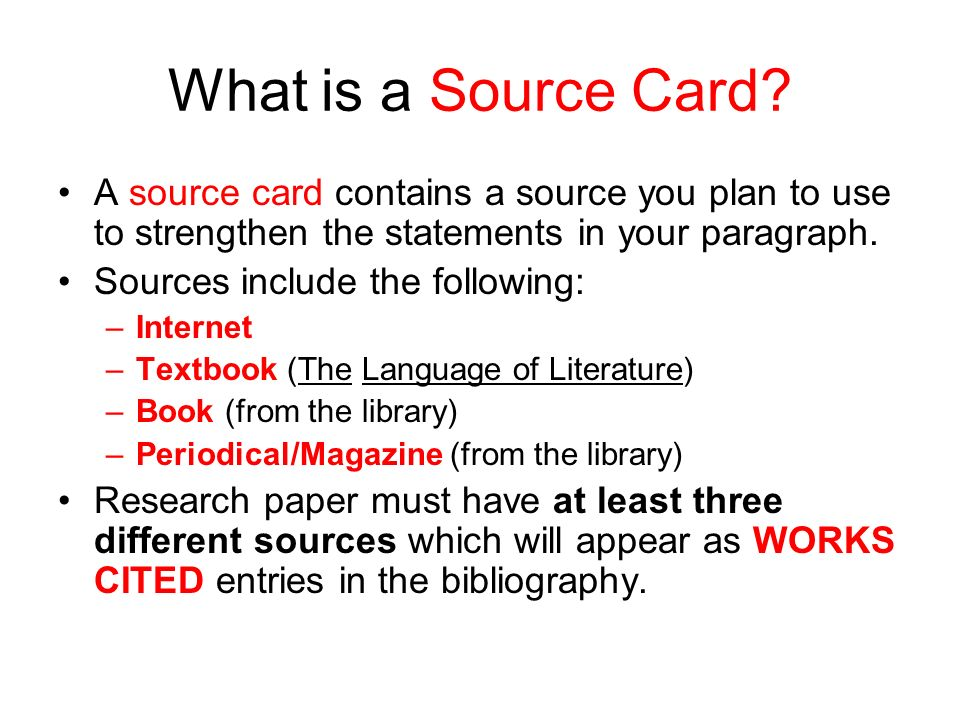 What is a Source Card A source card contains a source you plan to use to strengthen the statements in your paragraph.