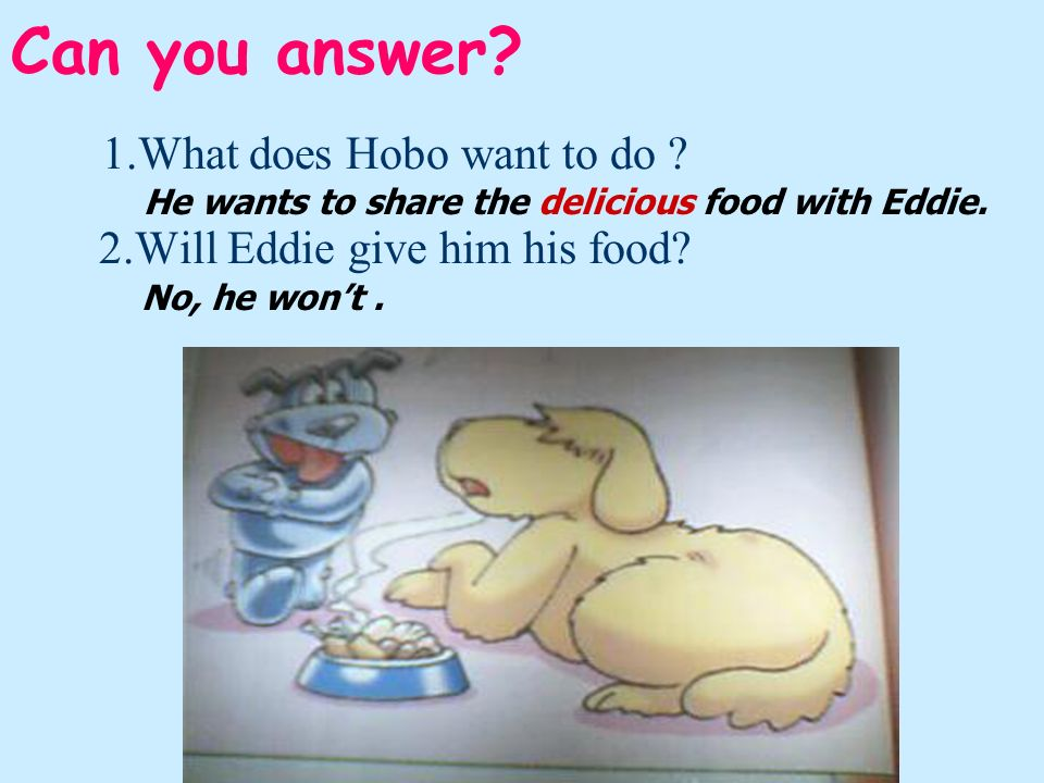 1.What does Hobo want to do 2.Will Eddie give him his food