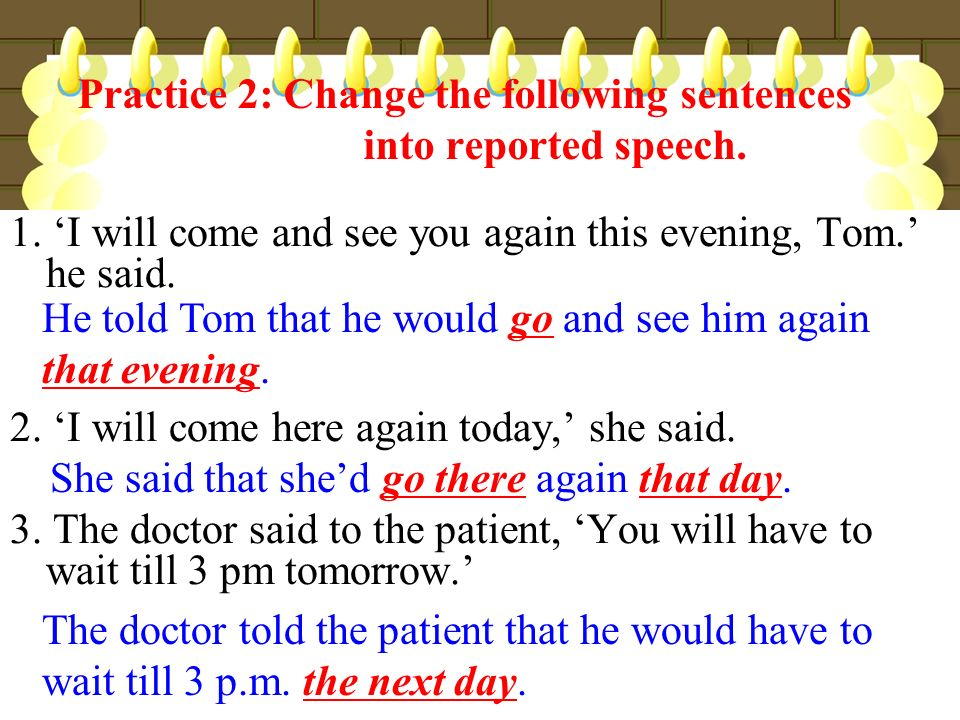 Practice 2: Change the following sentences into reported speech.