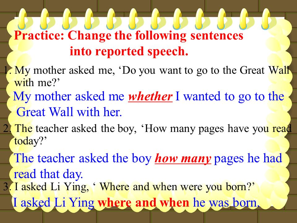 Practice: Change the following sentences into reported speech.