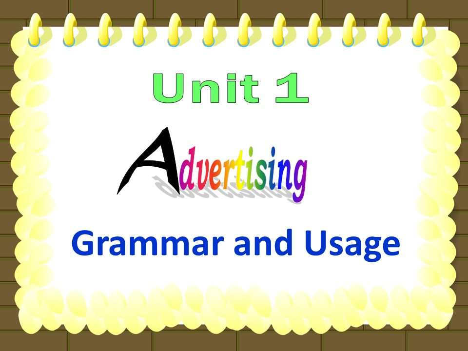 Unit 1 A dvertising Grammar and Usage