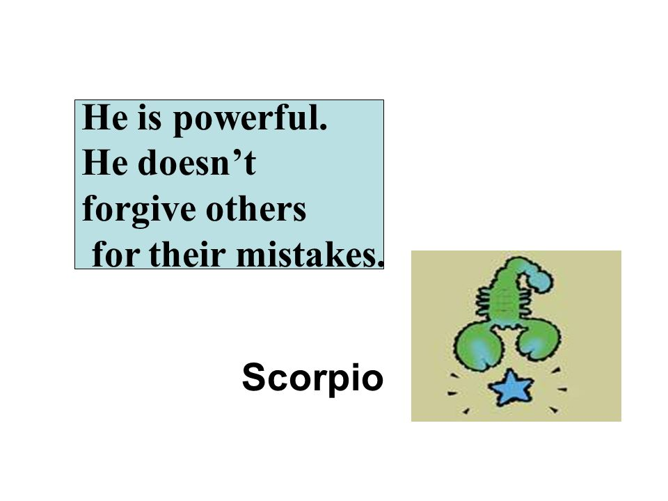 He is powerful. He doesn't forgive others for their mistakes. Scorpio