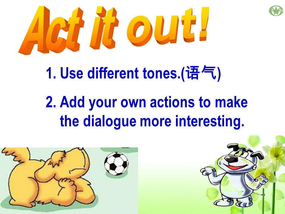 Act it out! Use different tones.(语气)