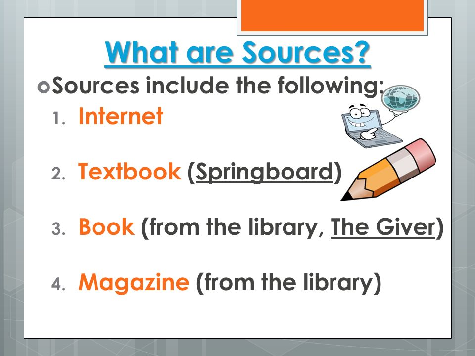 What are Sources Sources include the following: Internet