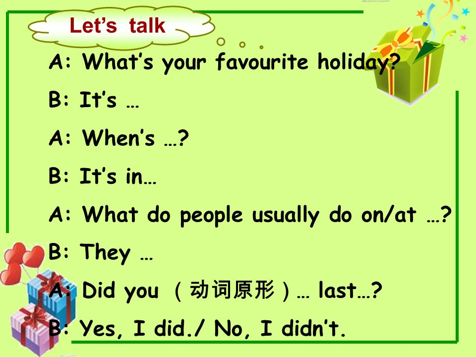 Let's talk A: What's your favourite holiday B: It's … A: When's … B: It's in… A: What do people usually do on/at …