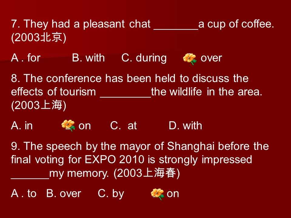 7. They had a pleasant chat _______a cup of coffee. (2003北京)