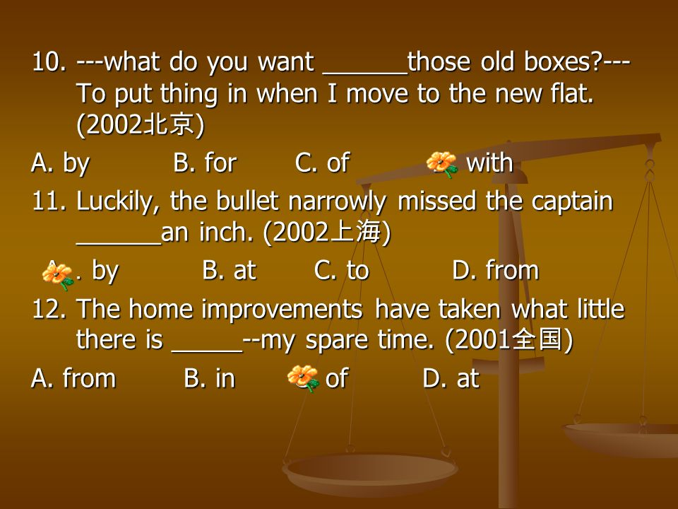 10. ---what do you want ______those old boxes