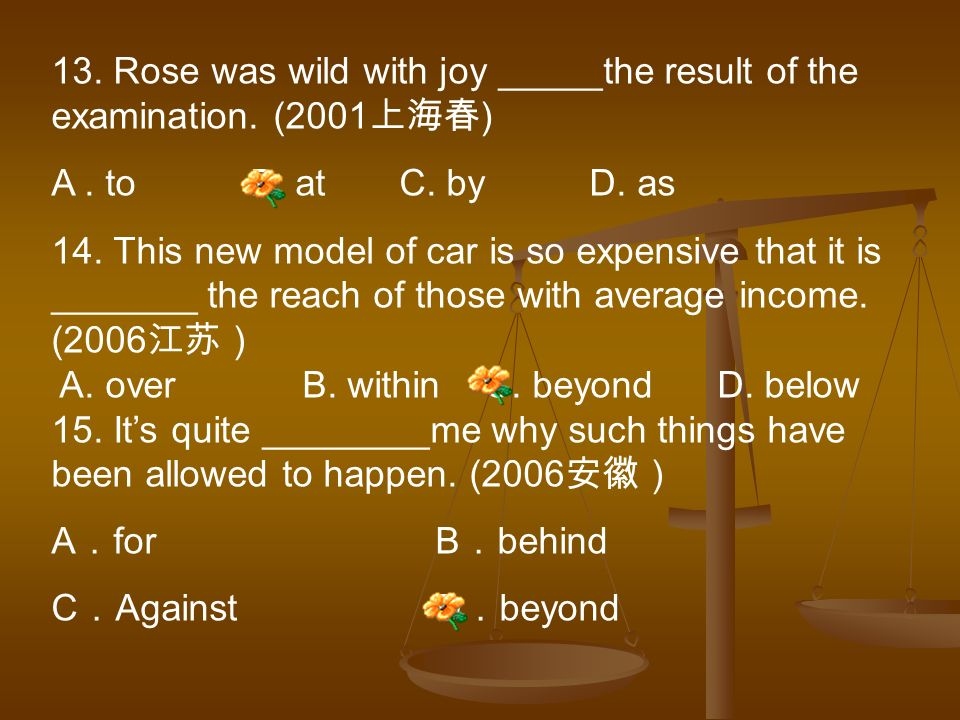 13. Rose was wild with joy _____the result of the examination