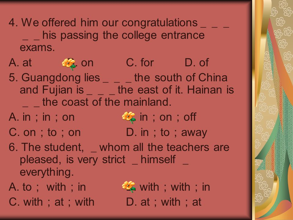 4. We offered him our congratulations_____his passing the college entrance exams.