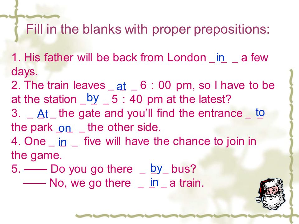 Fill in the blanks with proper prepositions: