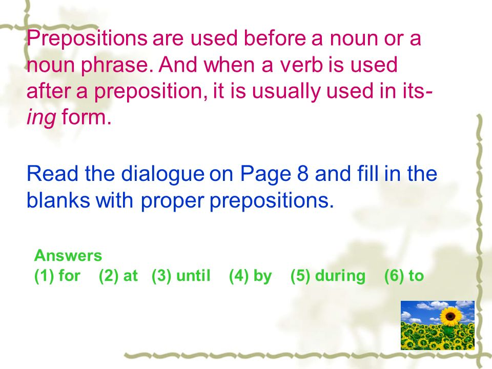 Prepositions are used before a noun or a noun phrase
