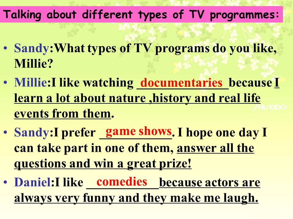 Sandy:What types of TV programs do you like, Millie